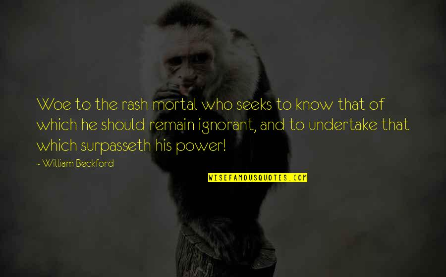 Surpasseth Quotes By William Beckford: Woe to the rash mortal who seeks to