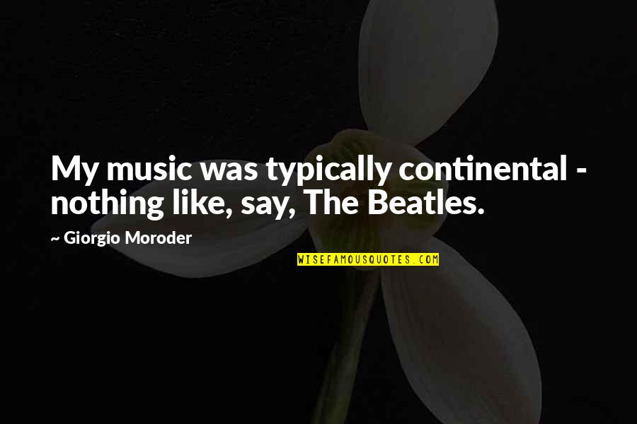 Surprise Reaction Quotes By Giorgio Moroder: My music was typically continental - nothing like,