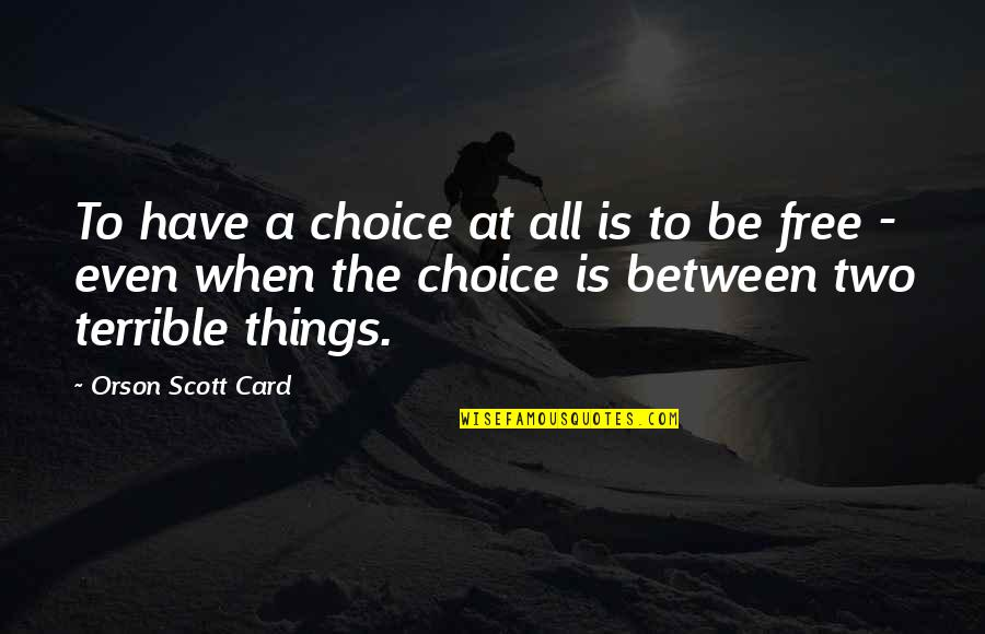 Surprise Reaction Quotes By Orson Scott Card: To have a choice at all is to