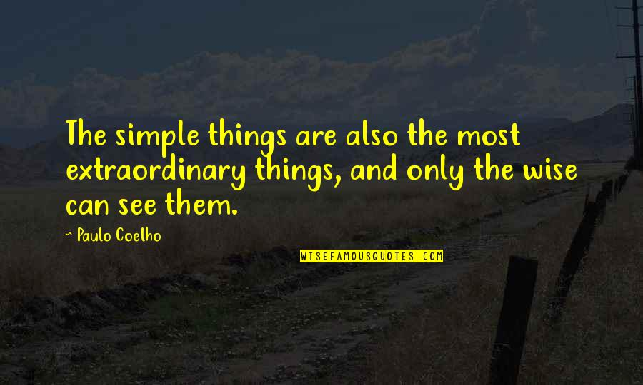 Surprise Reaction Quotes By Paulo Coelho: The simple things are also the most extraordinary