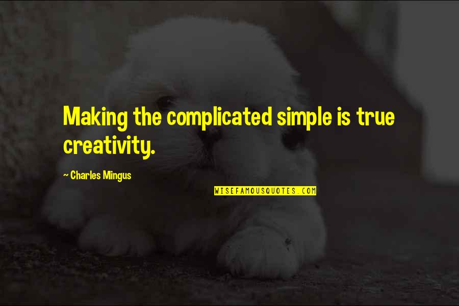Surrender Ego Quotes By Charles Mingus: Making the complicated simple is true creativity.