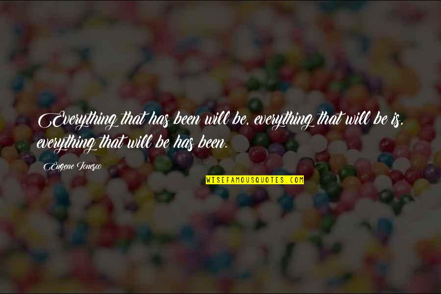 Surrender Ego Quotes By Eugene Ionesco: Everything that has been will be, everything that