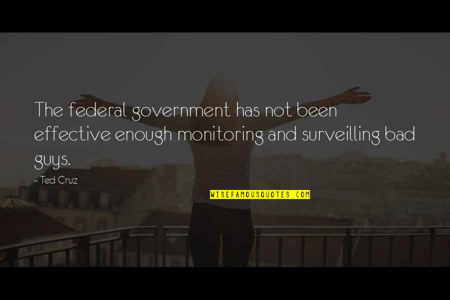 Surveilling Quotes By Ted Cruz: The federal government has not been effective enough