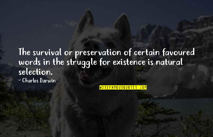 Survival Charles Darwin Quotes By Charles Darwin: The survival or preservation of certain favoured words