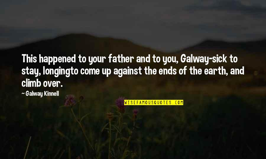 Survival Hunger Games Quotes By Galway Kinnell: This happened to your father and to you,