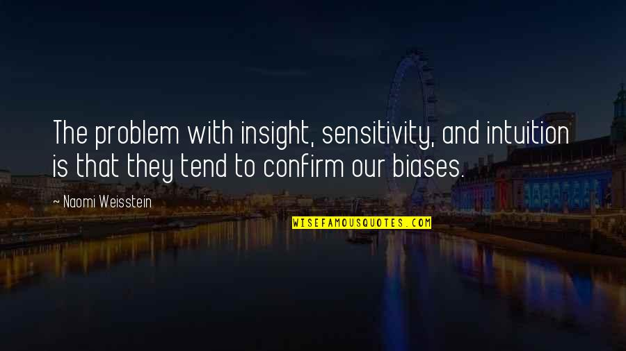 Survival Hunger Games Quotes By Naomi Weisstein: The problem with insight, sensitivity, and intuition is