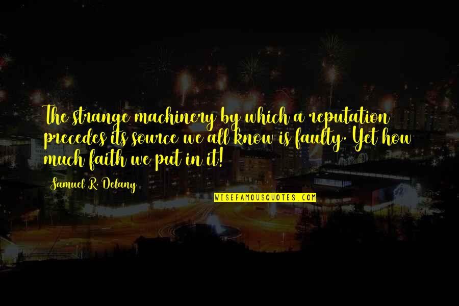 Survival Hunger Games Quotes By Samuel R. Delany: The strange machinery by which a reputation precedes