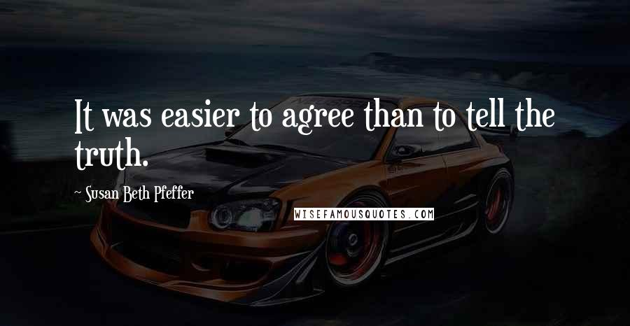 Susan Beth Pfeffer quotes: It was easier to agree than to tell the truth.