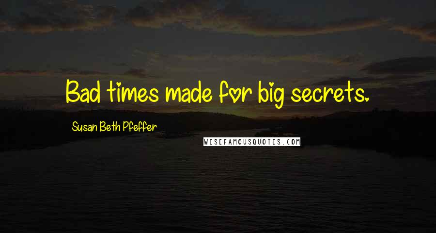 Susan Beth Pfeffer quotes: Bad times made for big secrets.