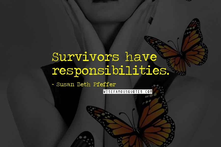 Susan Beth Pfeffer quotes: Survivors have responsibilities.