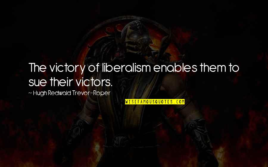 Susan Boyle Famous Quotes By Hugh Redwald Trevor-Roper: The victory of liberalism enables them to sue
