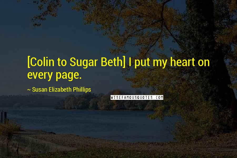Susan Elizabeth Phillips quotes: [Colin to Sugar Beth] I put my heart on every page.