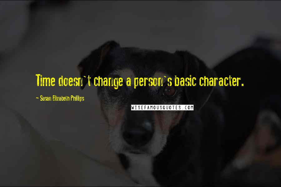 Susan Elizabeth Phillips quotes: Time doesn't change a person's basic character.