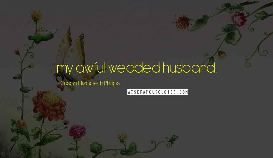Susan Elizabeth Phillips quotes: my awful wedded husband.