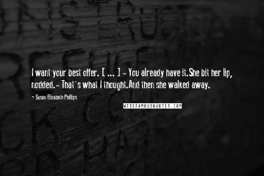 Susan Elizabeth Phillips quotes: I want your best offer. [ ... ] - You already have it.She bit her lip, nodded.- That's what I thought.And then she walked away.