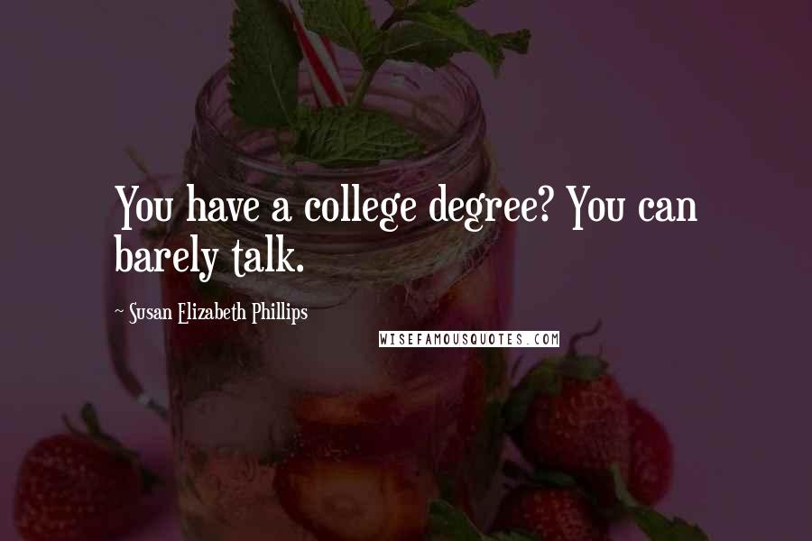 Susan Elizabeth Phillips quotes: You have a college degree? You can barely talk.