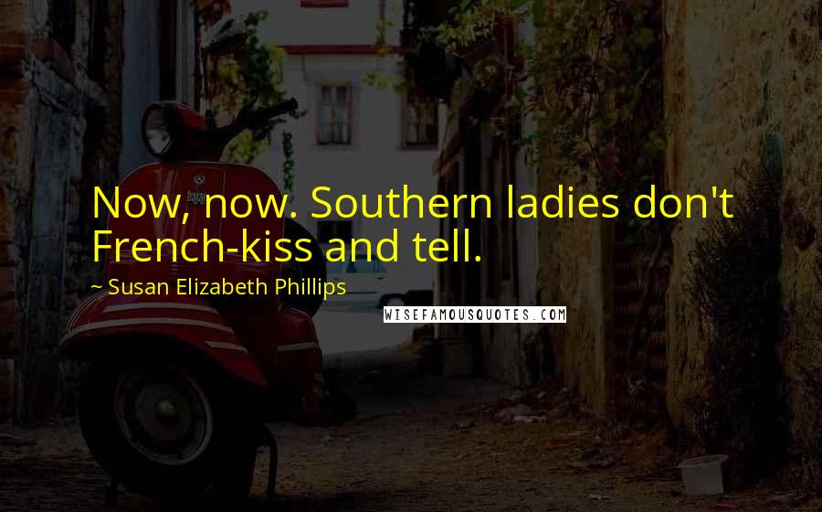 Susan Elizabeth Phillips quotes: Now, now. Southern ladies don't French-kiss and tell.