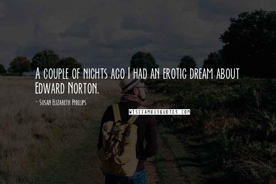 Susan Elizabeth Phillips quotes: A couple of nights ago I had an erotic dream about Edward Norton.