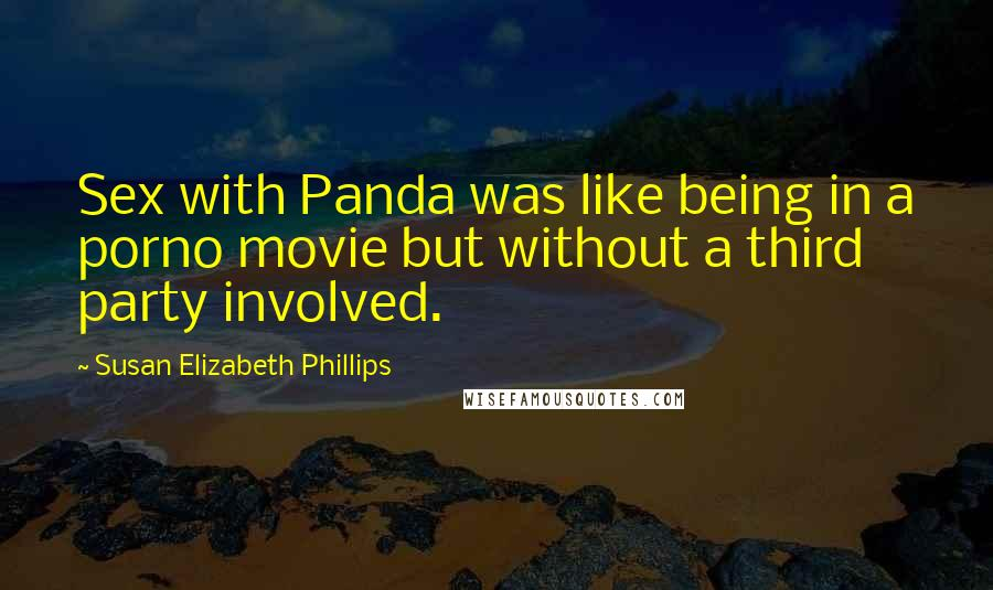 Susan Elizabeth Phillips quotes: Sex with Panda was like being in a porno movie but without a third party involved.