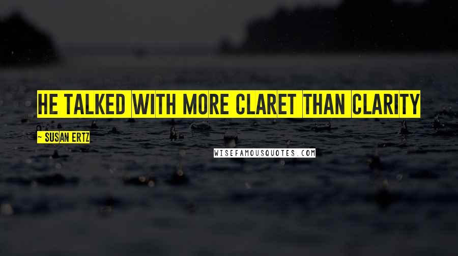 Susan Ertz quotes: He talked with more claret than clarity