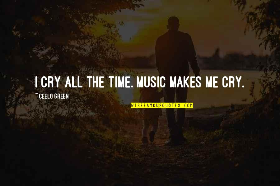 Susan Howe Quotes By CeeLo Green: I cry all the time. Music makes me