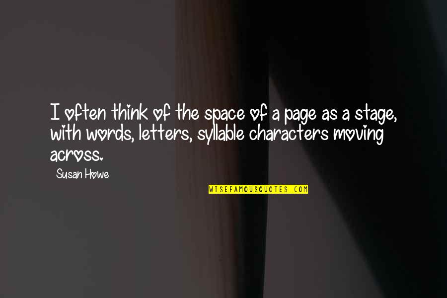 Susan Howe Quotes By Susan Howe: I often think of the space of a