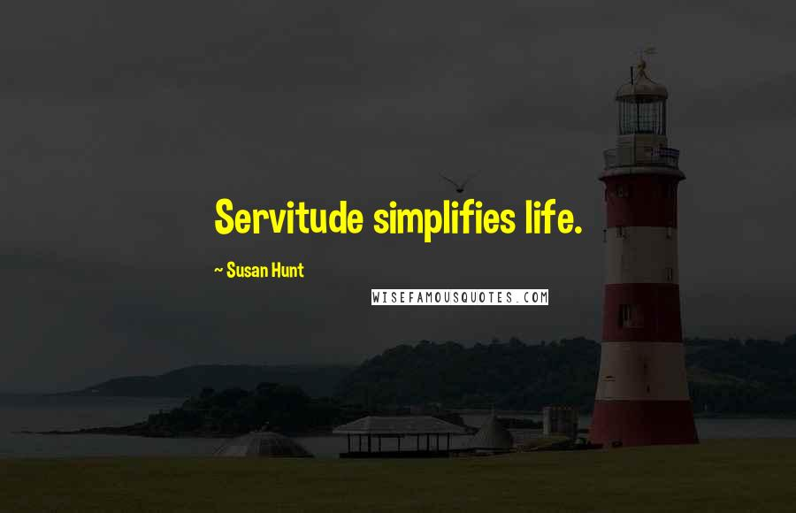 Susan Hunt quotes: Servitude simplifies life.