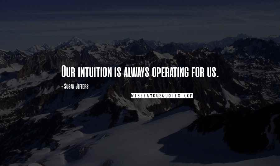 Susan Jeffers quotes: Our intuition is always operating for us.