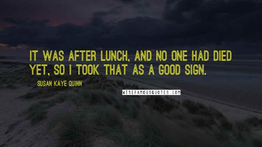 Susan Kaye Quinn quotes: It was after lunch, and no one had died yet, so I took that as a good sign.