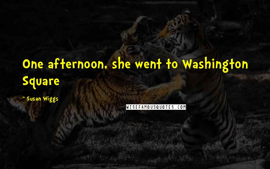 Susan Wiggs quotes: One afternoon, she went to Washington Square