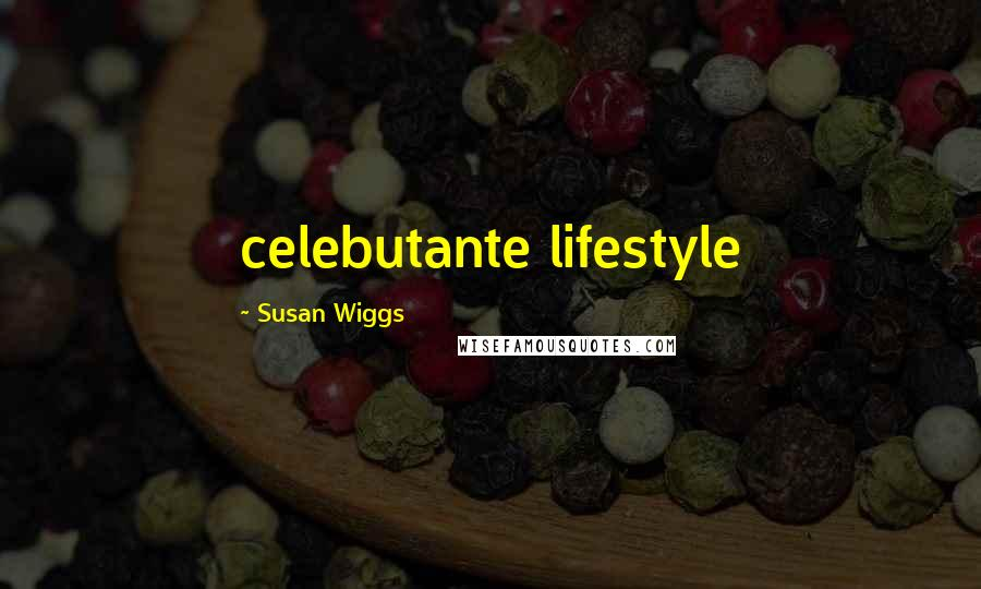 Susan Wiggs quotes: celebutante lifestyle