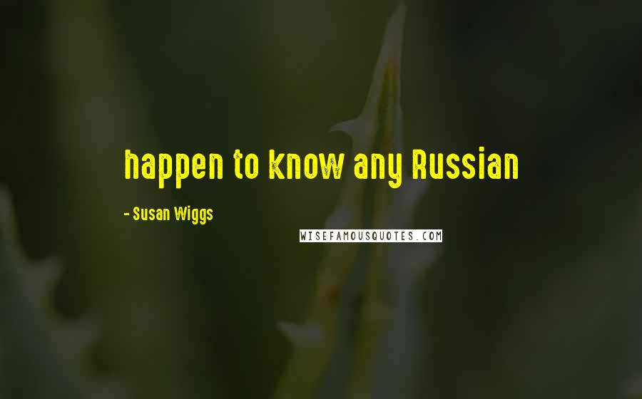 Susan Wiggs quotes: happen to know any Russian