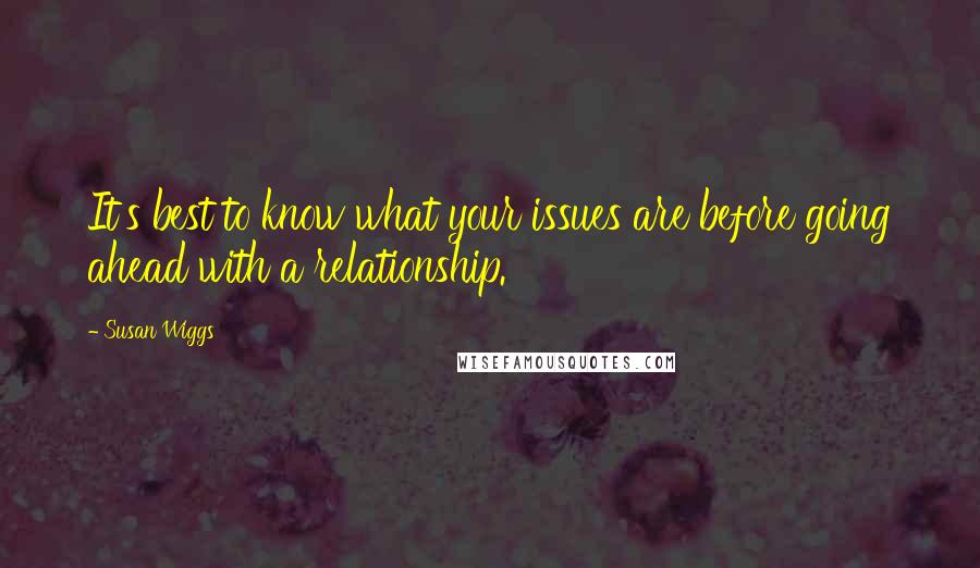 Susan Wiggs quotes: It's best to know what your issues are before going ahead with a relationship.