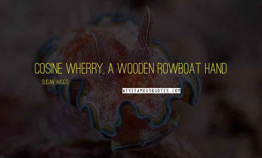 Susan Wiggs quotes: cosine wherry, a wooden rowboat hand