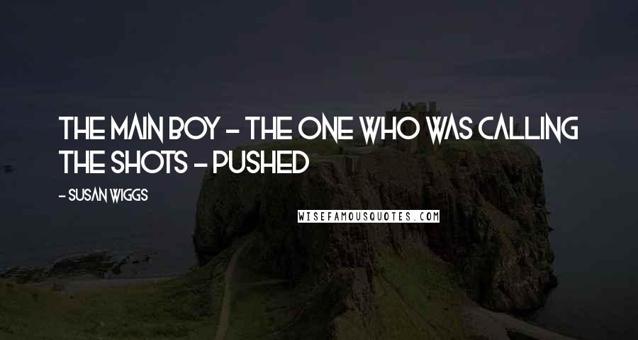 Susan Wiggs quotes: The main boy - the one who was calling the shots - pushed