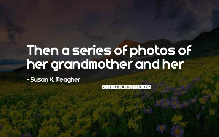 Susan X. Meagher quotes: Then a series of photos of her grandmother and her