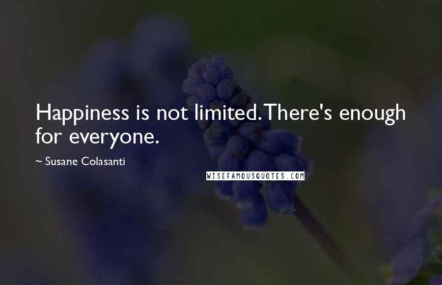 Susane Colasanti quotes: Happiness is not limited. There's enough for everyone.