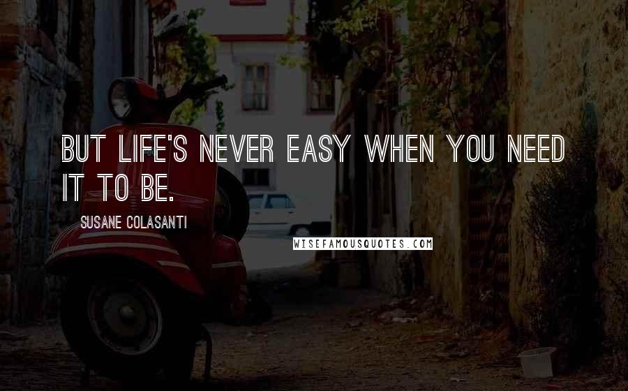 Susane Colasanti quotes: But life's never easy when you need it to be.