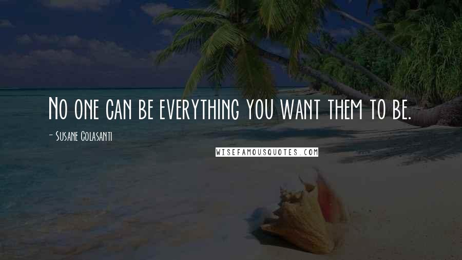 Susane Colasanti quotes: No one can be everything you want them to be.
