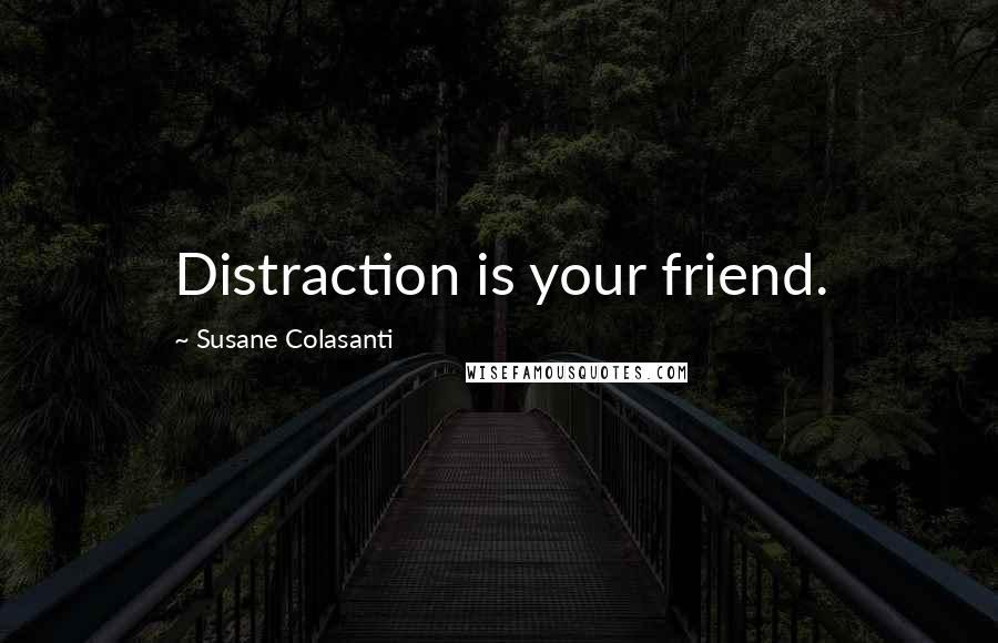 Susane Colasanti quotes: Distraction is your friend.