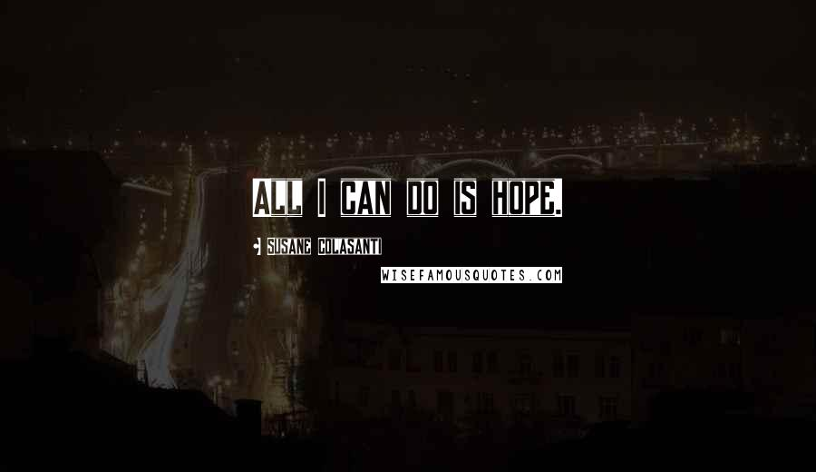 Susane Colasanti quotes: All I can do is hope.