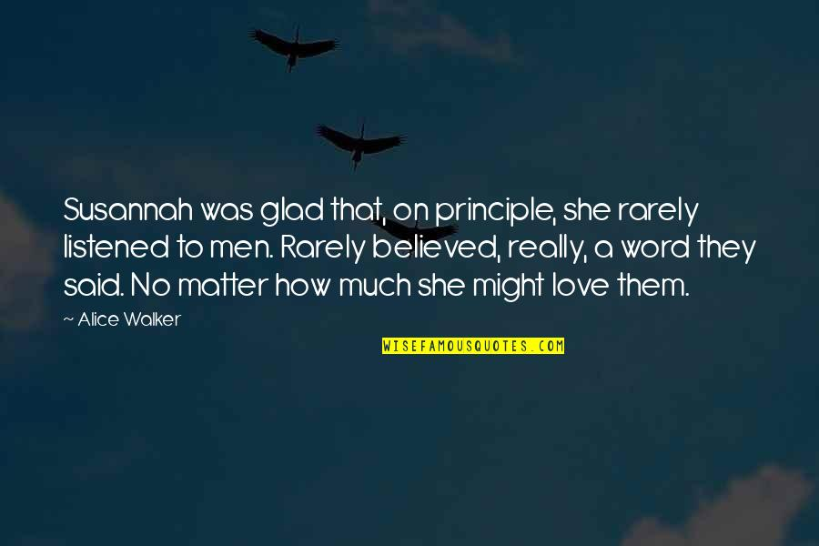 Susannah Quotes By Alice Walker: Susannah was glad that, on principle, she rarely