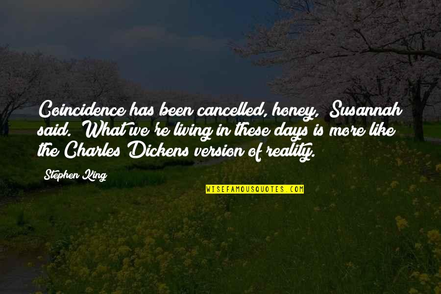 "Susannah Quotes By Stephen King: Coincidence has been cancelled, honey,"" Susannah said. ""What"