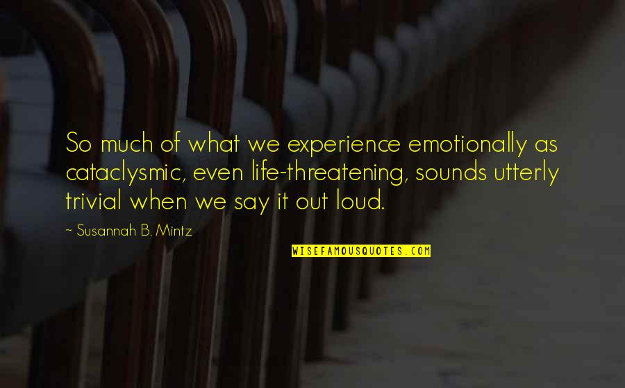 Susannah Quotes By Susannah B. Mintz: So much of what we experience emotionally as