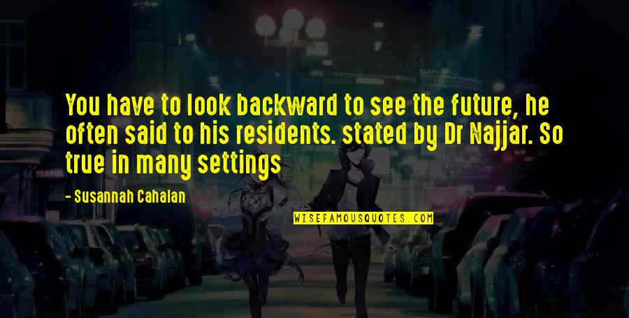 Susannah Quotes By Susannah Cahalan: You have to look backward to see the