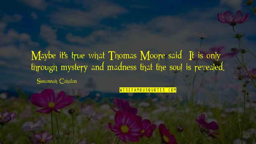 Susannah Quotes By Susannah Cahalan: Maybe it's true what Thomas Moore said: It