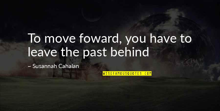 Susannah Quotes By Susannah Cahalan: To move foward, you have to leave the