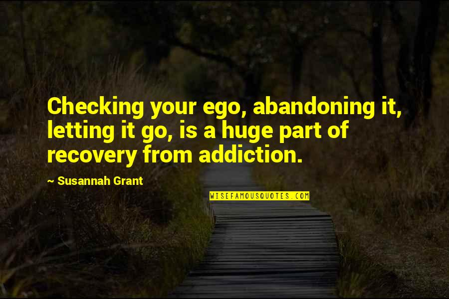 Susannah Quotes By Susannah Grant: Checking your ego, abandoning it, letting it go,