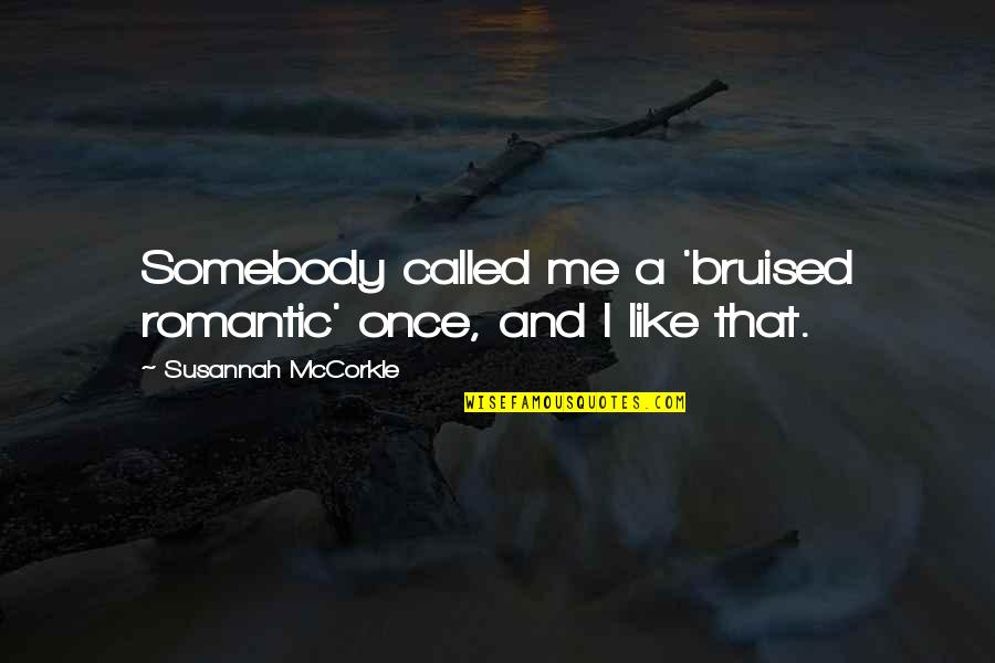 Susannah Quotes By Susannah McCorkle: Somebody called me a 'bruised romantic' once, and