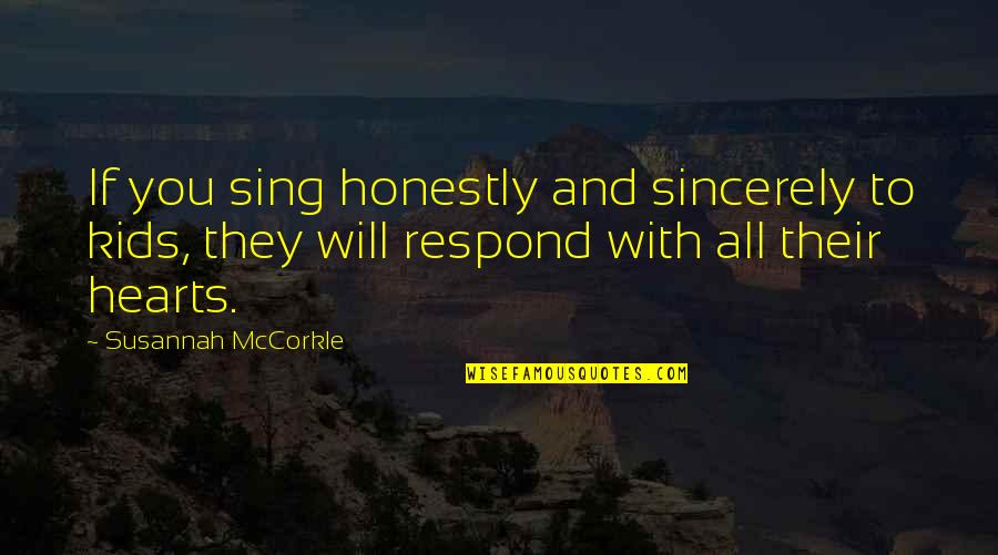 Susannah Quotes By Susannah McCorkle: If you sing honestly and sincerely to kids,